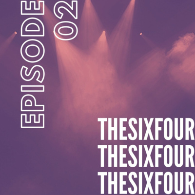 """Artwork for episode """"THE SIX FOUR // EP02"""""""