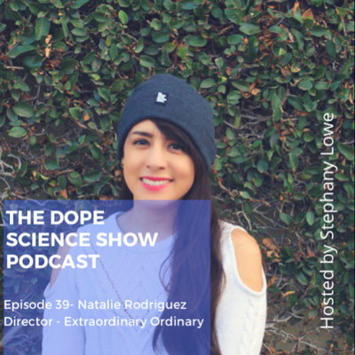 Episode 39- Natalie Rodriguez- The Extraordinary Ordinary