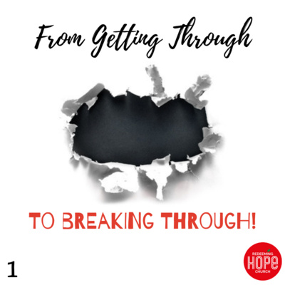From Getting Through to Breaking Through - Episode 1