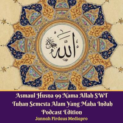 Asmaul Husna 99 Nama Allah SWT Tuhan Semesta Alam Yang Maha Indah Podcast Edition
