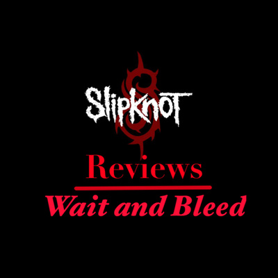 Slipknot review #4: Wait and Bleed by The Slipknot reviews • A