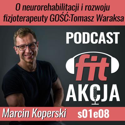 O neurorehabilitacji i rozwoju fizjoterapeuty Tomasz Waraksa