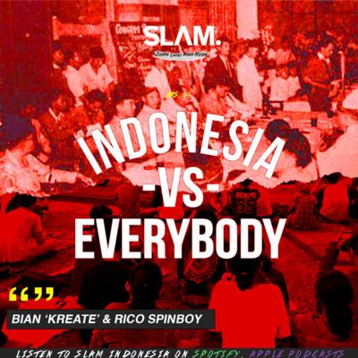 Indonesia Vs Everybody Sebuah Entitas Baru Kita Sebagai Indonesia By Slam Indonesia A Podcast On Anchor