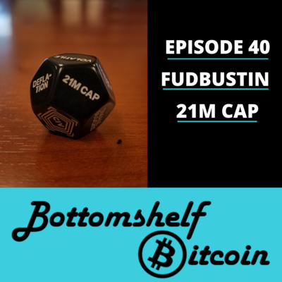 FUDbustin-21m Cap [Episode 40] by Bottomshelf Bitcoin • A podcast on