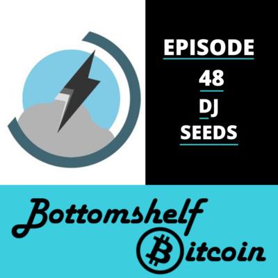 LN Cast with DJ Seeds [Episode 48] by Bottomshelf Bitcoin • A
