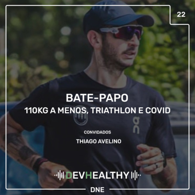 DevHealthy - Episódio 22: 110kg a menos, rotina de treino, triathlon e pôs COVID19