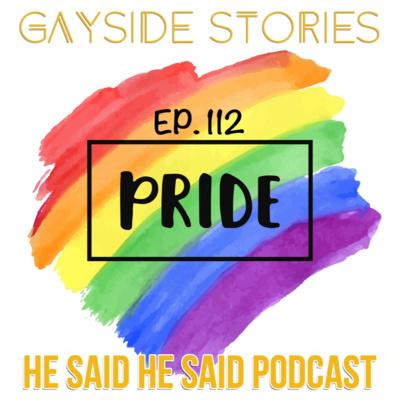 Ep  112 - PRIDE (w/ Jay & Ray of the He Said He Said Podcast