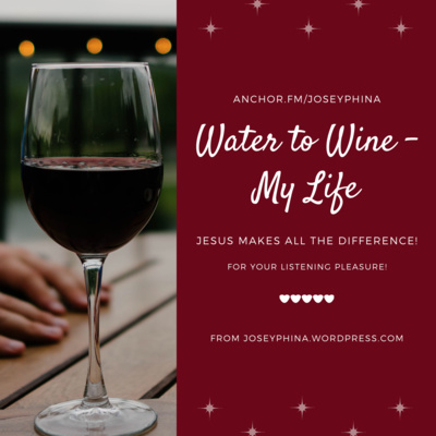 Water to Wine – My Life