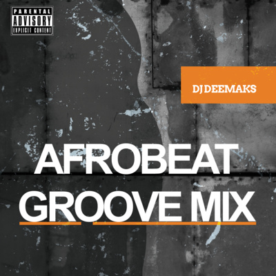 AFROBEATS GROOVE 004 by DEEMAKS PODCAST • A podcast on Anchor