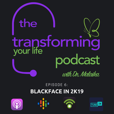 Episode 6: Blackface in 2K19 by Transforming Your Life with Dr