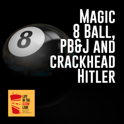 Magic 8 Ball, PB&J and crackhead Hitler by Life in the Slow