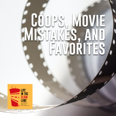 Coops, Movie Mistakes, and Favorites by Life in the Slow