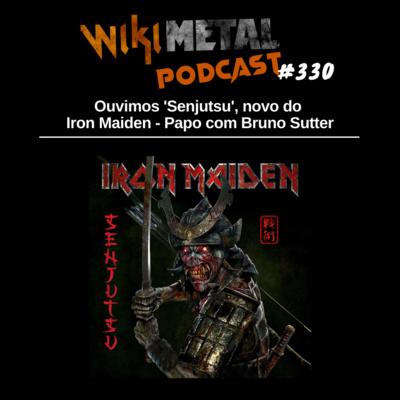 #330 | Ouvimos 'Senjutsu', novo do Iron Maiden - Papo com Bruno Sutter