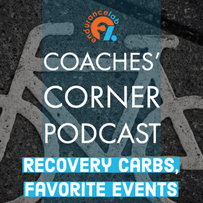Coaches Corner 56 - Recovery Carbs and your Favorite Event of the Season