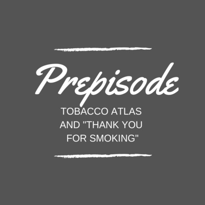 """Mental Prepisode : 📚 Tobacco Atlas and """"Thank You For Smoking"""""""