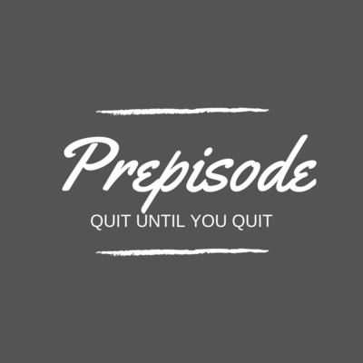 Mental Prepisode: 🚫 🚭 Quit Until You Quit!
