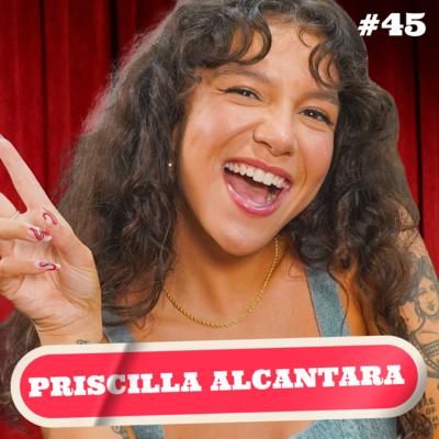 PRISCILLA ALCANTARA - PODDELAS #045