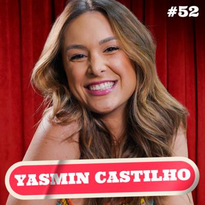 YASMIN CASTILHO - PODDELAS #052