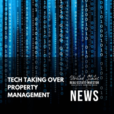 Tech Taking Over Property Management, United States Real Estate Investor News