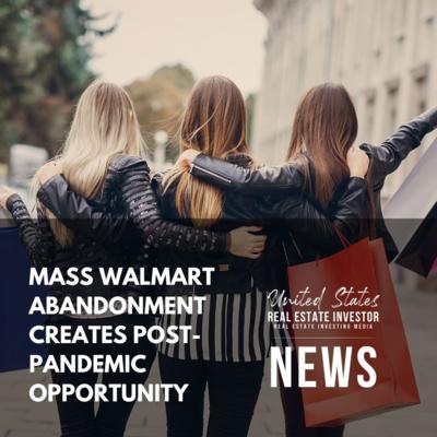 Mass Walmart Abandonment Creates Post-pandemic Opportunity
