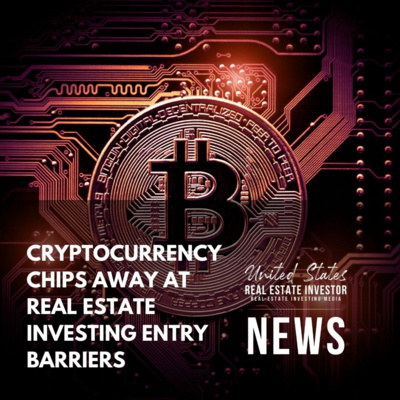 Cryptocurrency Chips Away At Real Estate Investing Entry Barriers