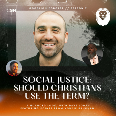 Social Justice: Should Christians use the term, or avoid it? – With Dave Lomas, ft. arguments from Voddie Baucham