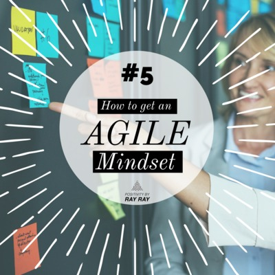#5 - How to get an Agile Mindset