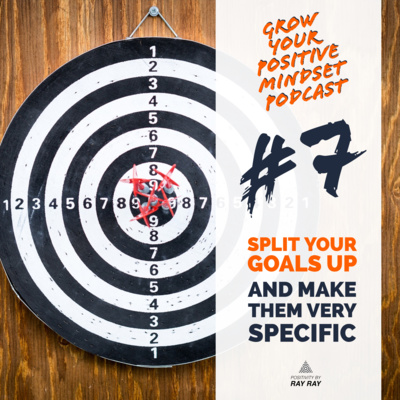 #7 - Split your goals up and make them very specific