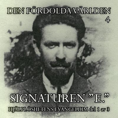 """Signaturen """"E."""" (Hjälplöshetens Evangelium - del 1 av 3)"""