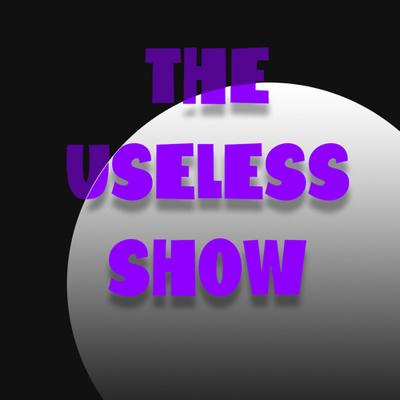 The Useless Show Ep. 1