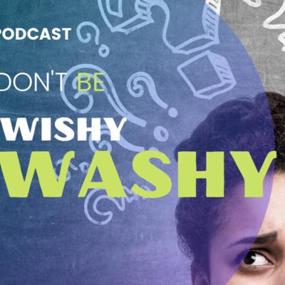 Don't be Wishy Washy