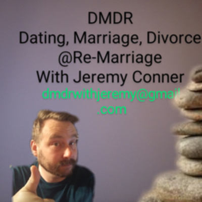 DMDR-Dating, Marriage, Divorce & Re-Marriage with Jeremy Conner