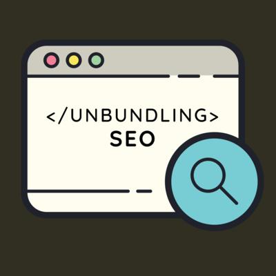 Unbundling SEO