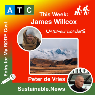 ATC | Peter de Vries - Sustainable News |  James Willcox - Untamed Borders | Entry for My RØDE Cast