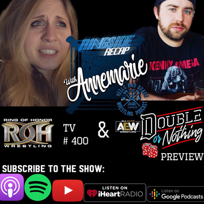 Ringside Recap with Annemarie Episode 18: ROH TV 400/Double