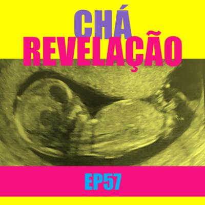 Ep 57 - Chá revelação
