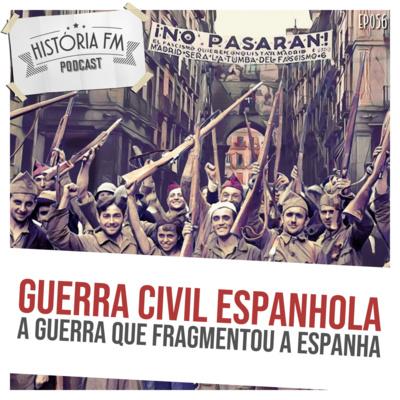 056 Guerra Civil Espanhola: a guerra que fragmentou a Espanha