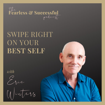 Eric Winters: Swipe Right on Your Best Self