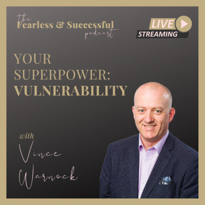 Vince Warnock: Your Superpower - Vulnerability