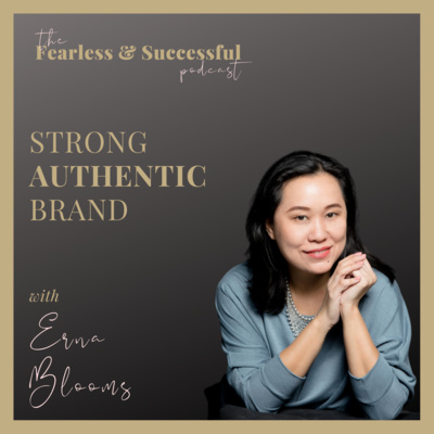 Erna Blooms: Strong Authentic Brand is Foundation to Fulfilling Business & Freedom Lifestyle