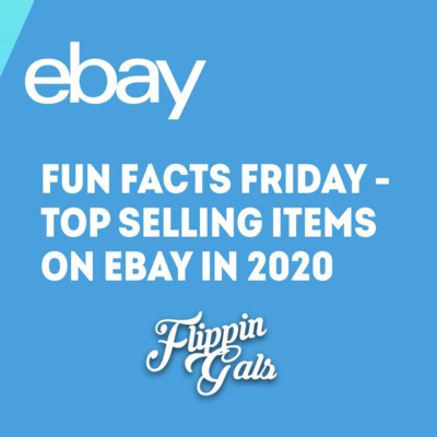 Fun Facts Friday Top Selling Items On Ebay 2020 By The Flippin Gals Podcast A Podcast On Anchor