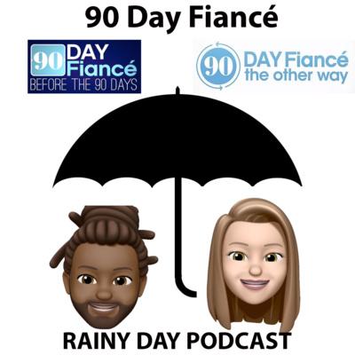 90 Day Fiancé - A Rainy Day Podcast • A podcast on Anchor