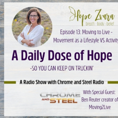 A Daily Dose of Hope Episode 13: Moving to Live by Chrome and Steel