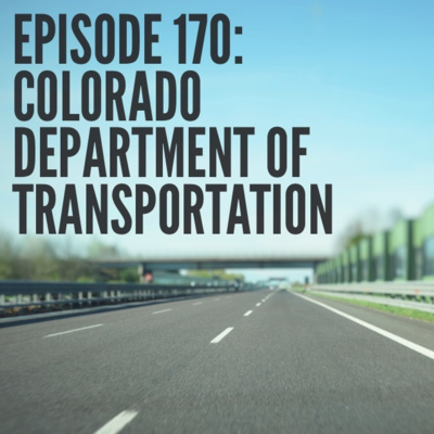 Episode 170: Colorado Department of Transportation by The