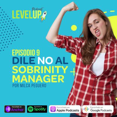 Dile NO al Sobrinity Manager: ¿Por qué no debes poner tu negocio en sus manos? [Episodio 9] #LevelUpPodcast •…