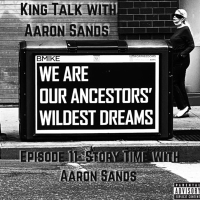 Episode 11 - storytime with aaron sands 9/17/2021