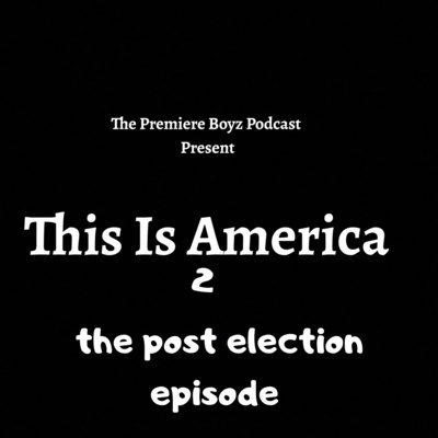 Episode 17 - this is America 2 w @mademoizelle_m 11/6/2020