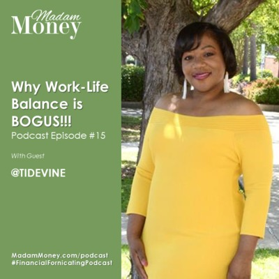 #15 - Why Work-Life Balance is BOGUS!