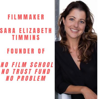No Film School-No Trust Fund-No Problem Filmmaker Sara Elizabeth Timmins