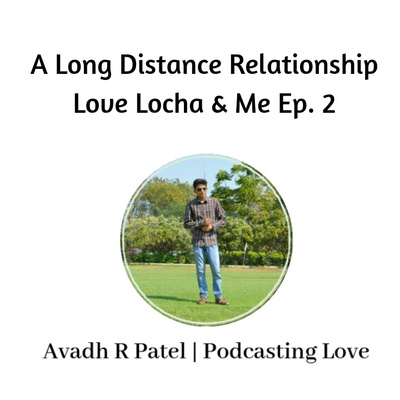A Long Distance Relationship | Love Locha & Me By Avadh R
